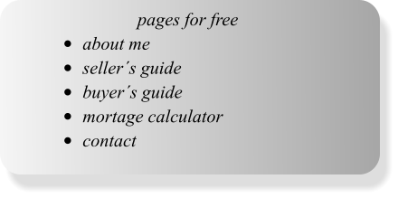 pages for free •	about me •	seller´s guide •	buyer´s guide •	mortage calculator •	contact